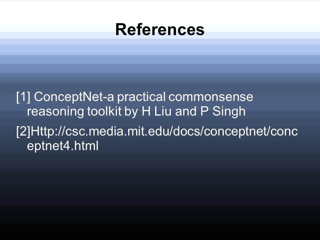 References [1] ConceptNet-a practical commonsense reasoning toolkit by H Liu and P Singh.